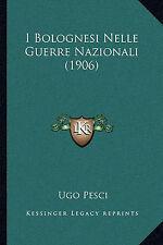 I bolognesi nelle Guerre Nazionali (1906) (edizione italiana) per pesci, Ugo