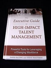 The Executive Guide to High-Impact Talent Management : Powerful Tools for Levera