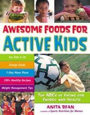 Awesome Foods for Active Kids : The ABCs of Eating for Energy and Health by...