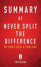 Summary of Never Split the Difference : By Chris Voss and Tahl Raz - Includes...