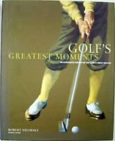 GOLF'S GREATEST MOMENTS: AN ILLUSTRATED HISTORY BY THE GAMES FINEST WRITERS