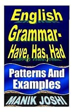 English Daily Use Ser.: English Grammar- Have, Has, Had : Patterns and...