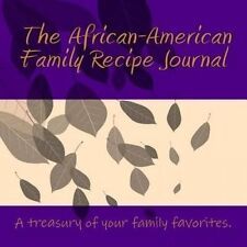 The African-American Family Recipe Journal: A Treasury of the Specialities of Yo