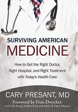 Surviving American Medicine : How to Get the Right Doctor, Right Hospital,...