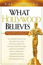 What Hollywood Believes : An Intimate Look at the Faith of the Famous by Ray Com