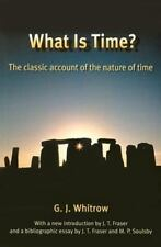What Is Time? : The Classic Account of the Nature of Time by G. J. Whitrow...