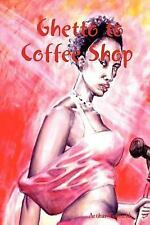 Ghetto to Coffee Shop by Arthur Bellfield (2006, Paperback)
