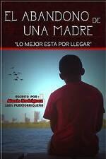 NEW El abandono de una Madre.: Lo mejor esta por llegar (Spanish Edition)