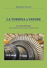 Manuale Tecnico - la Turbina a Vapore by Gabriele Uberti (2014, Paperback)