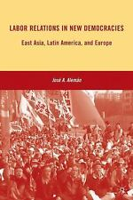 Labor Relations in New Democracies : East Asia, Latin America, and Europe by...