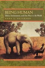 Being Human : Ethics, Environment, and Our Place in the World by Anna L....