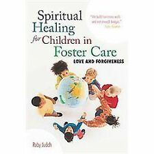 Spiritual Healing for Children in Foster Care : Love and Forgiveness by Ruby...