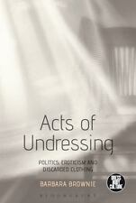 Dress, Body, Culture: Acts of Undressing : Politics, Eroticism and Discarded...