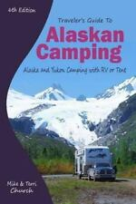 Traveler's Guide to Alaskan Camping: Alaska and Yukon Camping With RV or Tent T