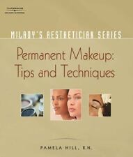Milady's Aesthetician Series: Permanent Makeup, Tips and Techniques: By Hill,...