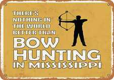 Metal Sign - Mississippi Bow Hunting is the Best in the World -- Vintage Look