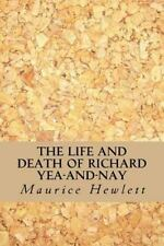 The Life and Death of Richard Yea-And-Nay by Maurice Hewlett (2016, Paperback)