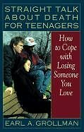 Straight Talk about Death for Teenagers: How to Co