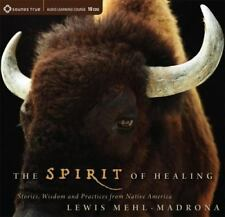 The Spirit of Healing : Stories, Wisdom, and Practices from Native America