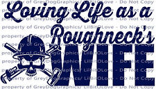 Loving Life as a Roughneck's Wife Vinyl Decal Sticker Oil Rig Offshore Auto
