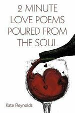 2 Minute Love Poems Poured from the Soul by Kate Reynolds (2012, Paperback)