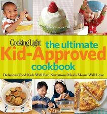 Cooking Light the Ultimate Kid-Approved Cookbook : Delicious Food Kids Will...
