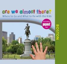 Are We Almost There? Boston: Where to Go and What to Do with the Kids - New - Gl