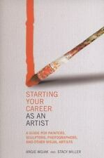 Starting Your Career as an Artist: A Guide for Painters, Sculptors, Photographer