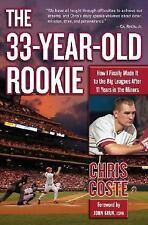 The 33-Year-Old Rookie : How I Finally Made it to the Big Leagues after...