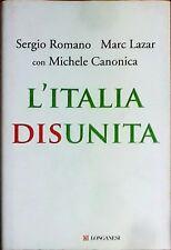 L'Italia disunita - Sergio Romano, Marc Lazar, Michele Canonica -N