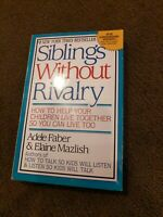 Siblings Without Rivalry : How to Help Your Children Live Together So You Can L…