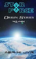 Star Force: Origin Series (41-44) by Aer-ki Jyr (2016, Paperback)