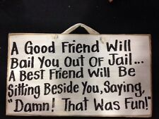 Good Friend Bail Out Jail Best Friend Beside You Damn Fun Sign Wood Quote Funny