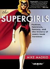 The Supergirls: Fashion, Feminism, Fantasy, and the History of Comic Book Heroin