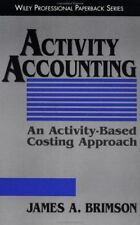 Activity Accounting : An Activity-Based Costing Approach by James A. Brimson...