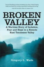 Broken Valley : A Wartime Story of Isolation, Fear and Hope in a Remote East Te…