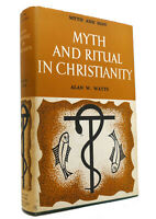 Alan W. Watts MYTH AND RITUAL IN CHRISTIANITY  1st Edition 2nd Impression