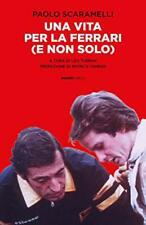 9788899667221 Una vita per la Ferrari (e non solo) - Paolo Scaramelli,L. Turrini