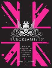 The Icecreamists: Boutique ice creams and other guilty pleasures to make and e,