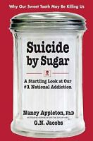 Suicide by Sugar : A Startling Look at Our #1 National Addiction