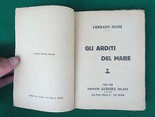 Corrado ROSSI - GLI ARDITI DEL MARE , Ed Aurora (1934) MAS sommergibili