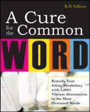 A Cure for the Common Word: Remedy Your Tired Vocabulary with 3,000+ Vibrant Alt