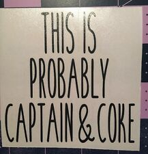 This Is Probably Captain & Coke Decal  For Your Yeti Rambler Tumbler, RTIC