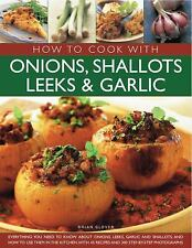 How to Cook with Onions, Shallots, Leeks & Garlic: Everything you need to know a