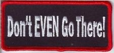 DON'T EVEN GO THERE EMBROIDERED IRON ON BIKER PATCH
