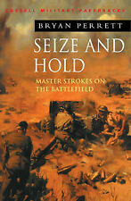 Bryan Perrett Seize and Hold: Master Strokes on the Battlefield (Cassell Militar