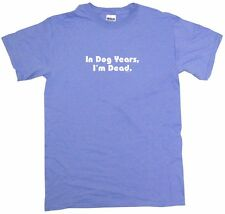 In Dog Years I'm Dead Womens Tee Shirt Pick Size Color Petite Regular