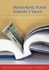 Measuring Your Library's Value : How to Do a Cost-Benefit Analysis for Your...