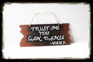 Wood Wall Hanging Plaque/Sign: Trust Me You Can Dance -Vodka