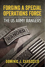 Forging a Special Operations Force: The USArmy Rangers by Dominic J. Caraccilo